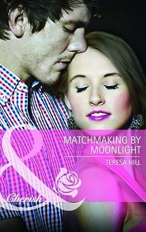 Matchmaking by Moonlight (Mills & Boon Cherish): Hill, Teresa