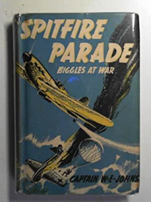 Spitfire parade: stories of Biggles in war-time: JOHNS, W.E