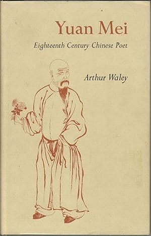 Yuan Mei. Eighteenth Century Chinese Poet.: WALEY, ARTHUR.