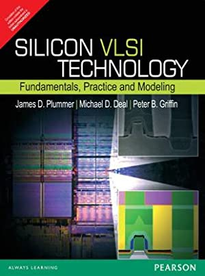 Silicon VLSI Technology: Fundamentals, Practice, And Modeling: James D. Plummer,