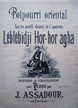 [SHEET MUSIC - ONE of the FIRST TURKISH-ARMENIAN OPERETTE] Potpourri oriental sur les motifs choi...