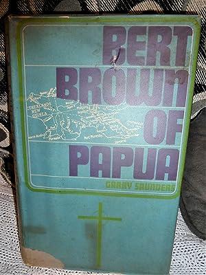 BERT BROWN OF PAPUA: GARRY SAUNDERS