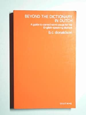 Beyond the dictionary in Dutch: a guide: DONALDSON, B.C.