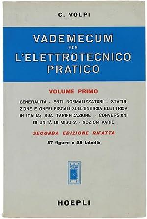 VADEMECUM PER L'ELETTROTECNICO PRATICO. Volume Primo. Seconda: Volpi Camillo.