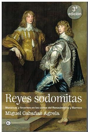 Reyes sodomitas. Monarcas y favoritos en las: Cabañas Agrela, Miguel