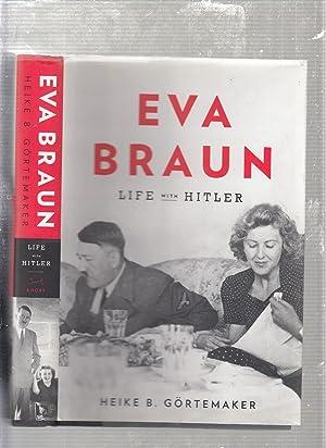 Eva Braun: Life with Hitler: Heike B. Gortemaker