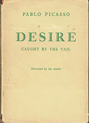 Desire : Caught by the Tail: Picasso, Pablo