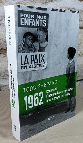 1962. Comment l'indépendance algérienne à transformé la: SHEPARD Todd
