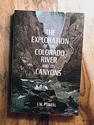 THE EXPLORATION OF THE COLORADO RIVER AND: John Wesley Powell