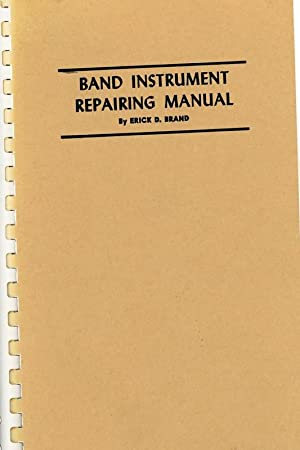 Band Instrument Repairing Manual: Erick D. Brand