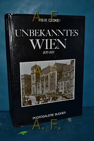Unbekanntes Wien 1870 - 1920. Einf. und: Czeike, Felix: