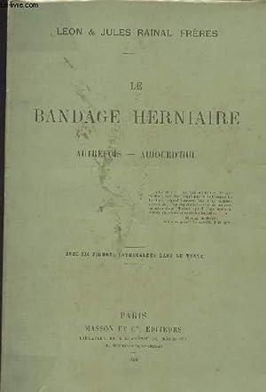Le bandage herniaire - Autrefois-Aujourd'hui: Rainal Léon et