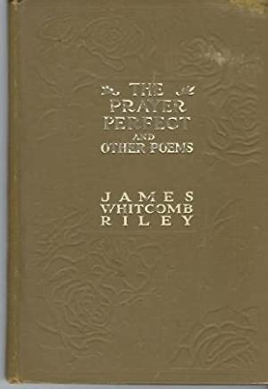 The Prayer Perfect and Other Poems: Riley, James Whitcomb