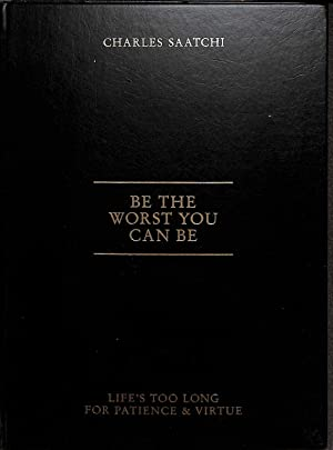 Be the Worst You Can be: Life's: Saachi, Charles