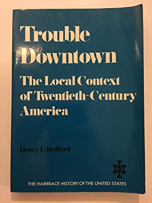 Trouble Downtown: The Local Context of Twentieth-Century: Bedford, Henry F.