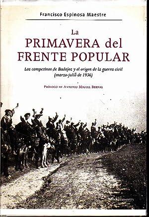 LA PRIMAVERA DEL FRENTE POPULAR. LOS CAMPESINOS: ESPINOSA MAESTRE, Francisco.