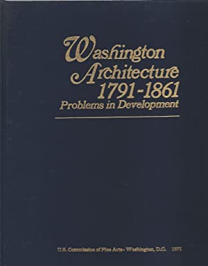 WASHINGTON ARCHITECTURE 1791-1861; PROBLEMS IN DEVELOPMENT: Reiff, Daniel D.