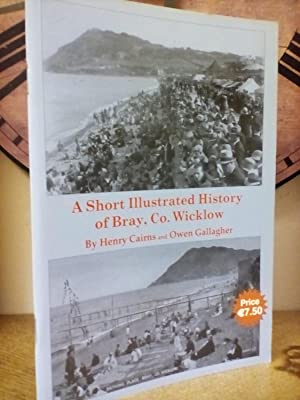 A Short Illustrated History of Bray, Co.: Henry Cairns and