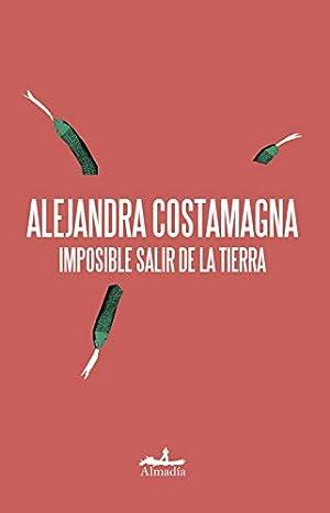 Imposible salir de la tierra (Spanish Edition): Alejandra Costamagna