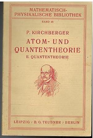 Atom- und Quantentheorie. II. Quantentheorie von P.: Kirchberger, P.: