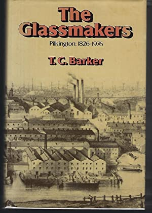 The Glassmakers: Pilkington: the rise of an: Barker, T. C