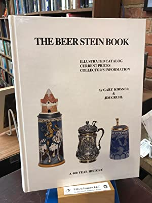 The Beer Stein Book: Illustrated Catalog, Current: Kirsner, Gary; Gruhl,
