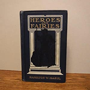 Heroes and Fairies - Tales Every Child: Mabie, Hamilton W.