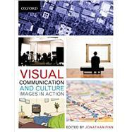 Visual Communication and Culture Images in Action: Finn, Jonathan