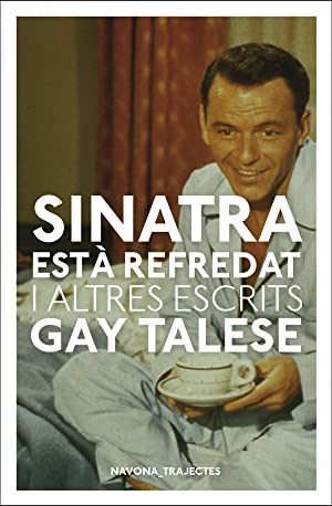 Sinatra està refredat i altres escrits Pròleg: Talese, Gay