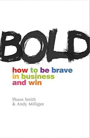 Bold : How to Be Brave in Business and Win: Milligan, Andy; Smith, Shaun