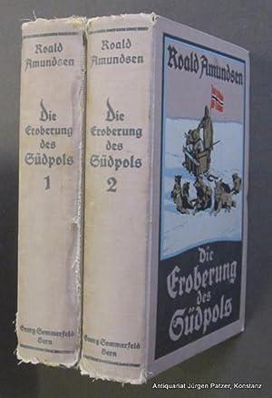 Die Eroberung des Südpols. Die norwegische Südpolfahrt: Amundsen, Roald.