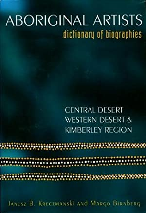 Aboriginal Artists Dictionary of Biographies : Western Desert, Central Desert and Kimberley Region