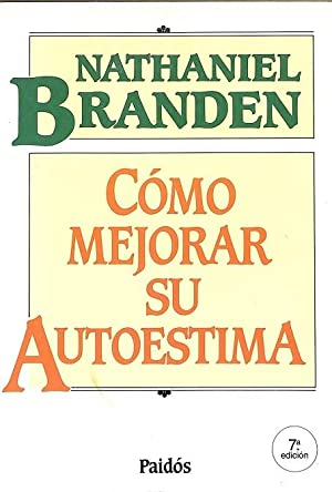 CÓMO MEJORAR SU AUTOESTIMA: Nathaniel Branden
