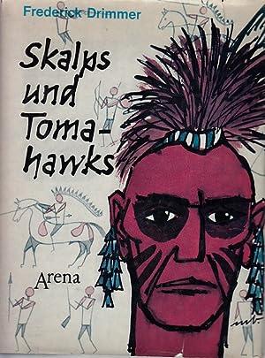 Skalps und Tomahawks : Erlebnisberichte aus indian.: Drimmer, Frederick und