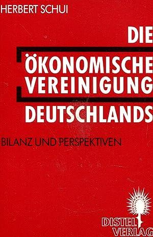 Die ökonomische Vereinigung Deutschlands. Bilanz und Perspektiven: Schui, Herbert: