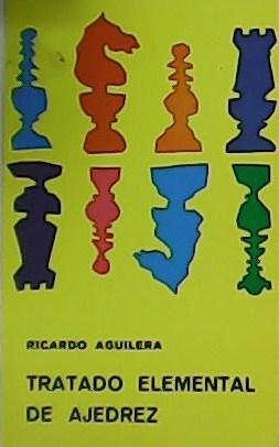 Tratado elemental de Ajedrez.: AGUILERA, Ricardo.-