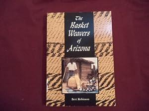 The Basket Weavers of Arizona.: Robinson, Bert.