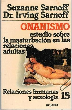 ONANISMO. ESTUDIO SOBRE LA MASTURBACIÓN EN LAS: Suzanne Sarnoff /