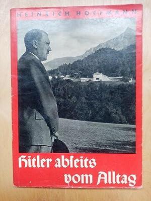 Hitler abseits vom Alltag 100 Bilddokumente aus: Heinrich Hoffmann