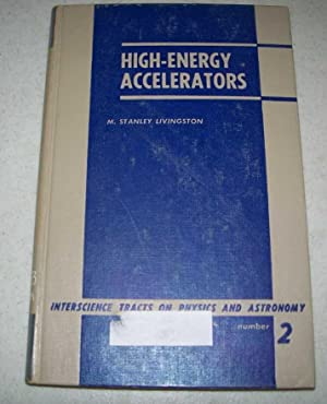 High Energy Accelerators (Interscience Tracts on Physics: Livingston, M. Stanley