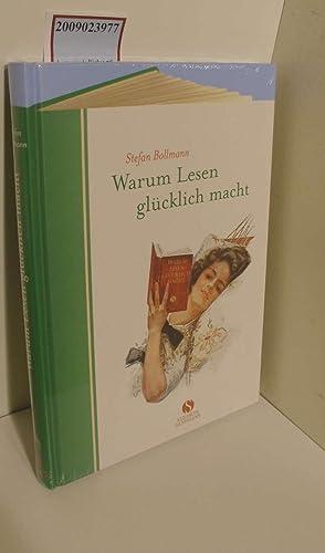 Warum Lesen glücklich macht: Bollmann, Stefan: