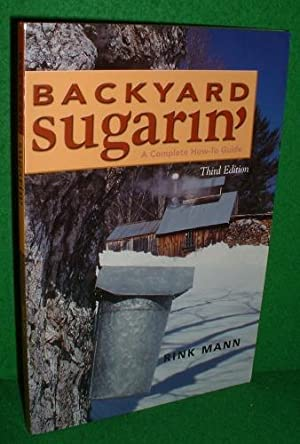 BACKYARD SUGARIN' A Complete How-To-Guide 3rd Edition