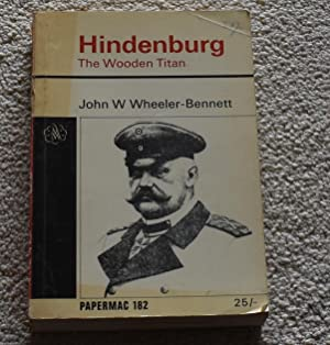 HINDENBURG - THE WOODEN TITAN: JOHN W WHEELER-BENNETT