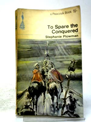 To Spare The Conquered: Stephanie Plowman