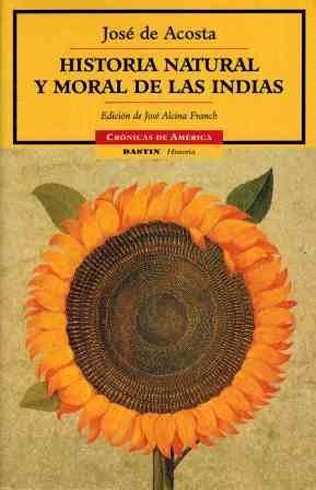 Historia natural y moral de las indias: Acosta, José de