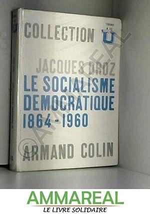 Le socialisme démocratique: 1864-1960.: Droz J.