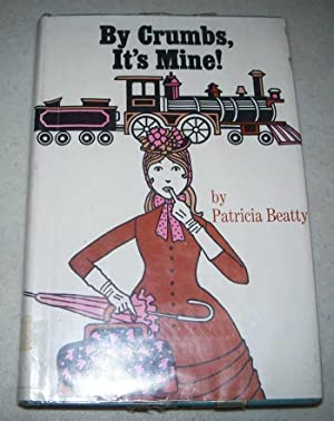 By Crumbs, It's Mine!: Beatty, Patricia