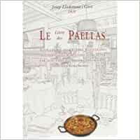Le livre des paellas: tous les rizdu: Lladonosa i Giré