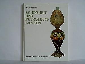 Schönheit der Petroleumlampen. Geschichte eines künstlichen Lichtspenders.: Kreuzer, Anton