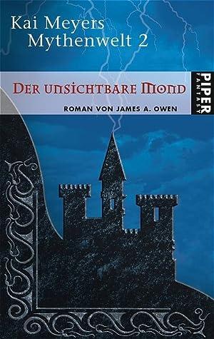 Der unsichtbare Mond. Kai Meyers Mythenwelt 02.: Owen, James A.: